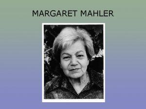MARGARET MAHLER NDICE 1 BIOGRAFA 2 INVESTIGACIONES 3