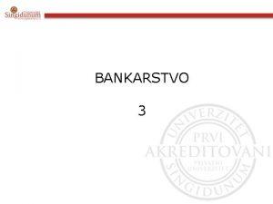BANKARSTVO 3 KOMPARATIVNI BANKARSKI SISTEMI Razlike meu nacionalnim