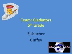 Team Gladiators 6 th Grade Eisbacher Guffey Gladiators
