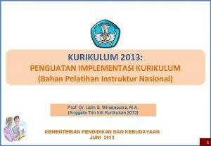 KURIKULUM 2013 PENGUATAN IMPLEMENTASI KURIKULUM Bahan Pelatihan Instruktur
