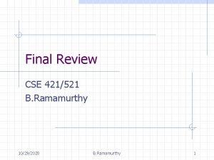Final Review CSE 421521 B Ramamurthy 10292020 B