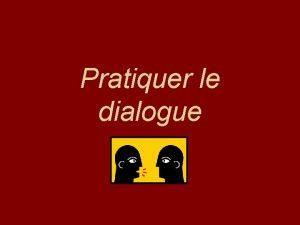 Pratiquer le dialogue La pratique du dialogue cest
