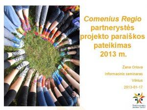 Comenius Regio partnerysts projekto paraikos pateikimas 2013 m