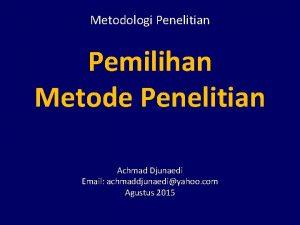 Metodologi Penelitian Pemilihan Metode Penelitian Achmad Djunaedi Email
