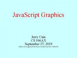 Java Script Graphics Jerry Cain CS 106 AX