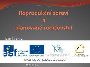 Reprodukn zdrav a plnovan rodiovstv Jana Fierov EUICTAZ8