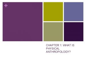 CHAPTER 1 WHAT IS PHYSICAL ANTHROPOLOGY ANTHROPOLOGY n