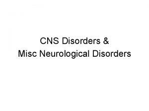 CNS Disorders Misc Neurological Disorders Week 8 Diseases