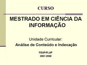 CURSO MESTRADO EM CINCIA DA INFORMAO Unidade Curricular