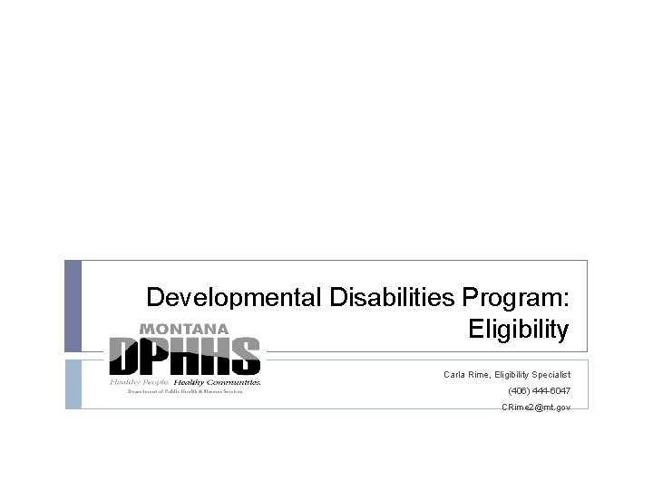 Developmental Disabilities Program Eligibility Carla Rime Eligibility Specialist