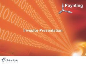 Investor Presentation Presentation Summary Our Company Our Financials
