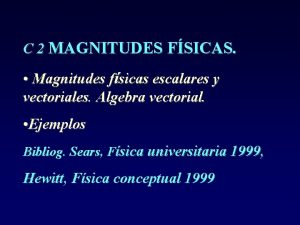 C 2 MAGNITUDES FSICAS Magnitudes fsicas escalares y