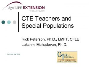CTE Teachers and Special Populations Rick Peterson Ph