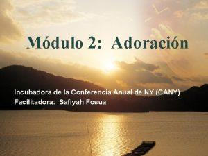 Mdulo 2 Adoracin Incubadora de la Conferencia Anual