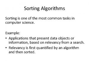 Sorting Algorithms Sorting is one of the most