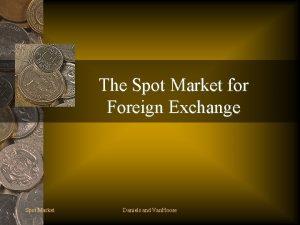 The Spot Market for Foreign Exchange Spot Market
