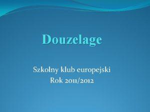 Douzelage Szkolny klub europejski Rok 20112012 Projekt VolareU