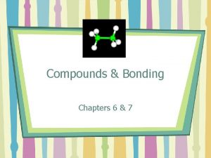 Compounds Bonding Chapters 6 7 Valence Electrons Electrons