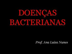 DOENAS BACTERIANAS Prof Ana Luiza Nunes Botulismo Bactria