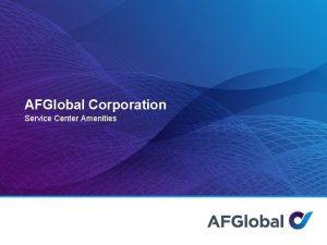 AFGlobal Corporation Service Center Amenities AFGlobal Service Center