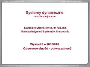 Systemy dynamiczne 20152016 Obserwowalno i odtwarzalno Systemy dynamiczne