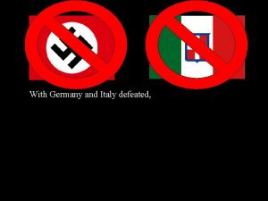 With Germany and Italy defeated the focus switched