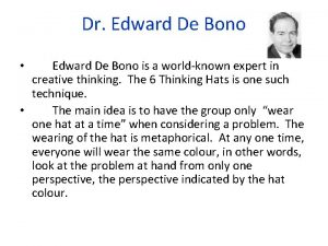 Dr Edward De Bono is a worldknown expert