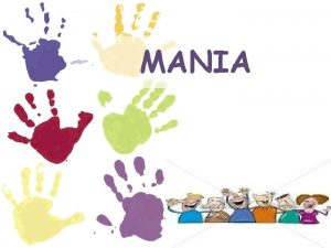 MANIA Definition An abnormally elevated mood state characterized