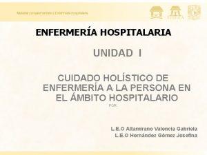 ENFERMERA HOSPITALARIA UNIDAD I CUIDADO HOLSTICO DE ENFERMERA