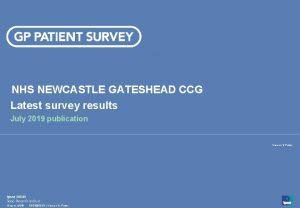 NHS NEWCASTLE GATESHEAD CCG Latest survey results July