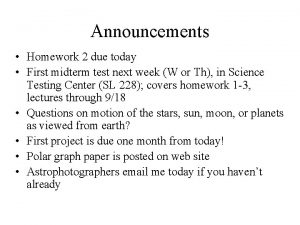 Announcements Homework 2 due today First midterm test