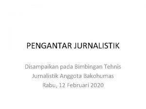 PENGANTAR JURNALISTIK Disampaikan pada Bimbingan Tehnis Jurnalistik Anggota