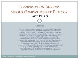 CONSERVATION BIOLOGY VERSUS COMPASSIONATE BIOLOGY DAVID PEARCE ABSTRACT