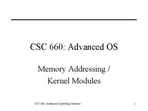 CSC 660 Advanced OS Memory Addressing Kernel Modules