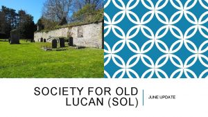 SOCIETY FOR OLD LUCAN SOL JUNE UPDATE SOL