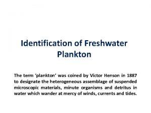 Identification of Freshwater Plankton The term plankton was