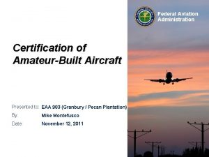 Federal Aviation Administration Certification of AmateurBuilt Aircraft Presented