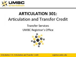 ARTICULATION 301 Articulation and Transfer Credit Transfer Services