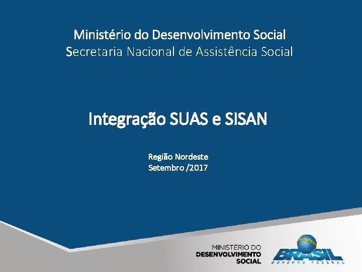 Ministrio do Desenvolvimento Social Secretaria Nacional de Assistncia