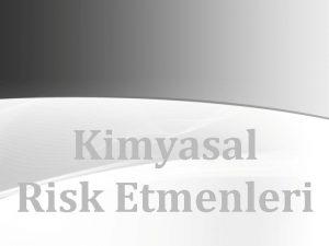 Kimyasal Risk Etmenleri DER YOLU LE ABSORBSYON SOLUNUM