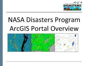 NASA Disasters Program Arc GIS Portal Overview NASA