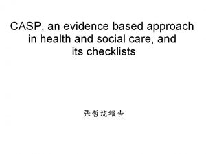 CASP an evidence based approach in health and