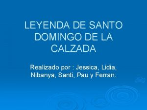 LEYENDA DE SANTO DOMINGO DE LA CALZADA Realizado