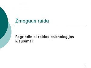 mogaus raida Pagrindiniai raidos psichologijos klausimai 1 Raida