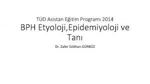 TD Asistan Eitim Program 2014 BPH Etyoloji Epidemiyoloji