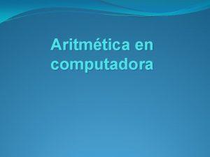 Aritmtica en computadora Objetivos Cmo ejecuta el hardware