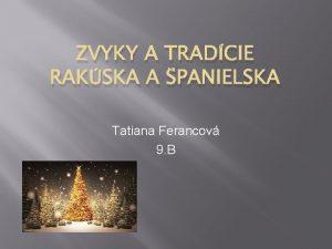 ZVYKY A TRADCIE RAKSKA A PANIELSKA Tatiana Ferancov