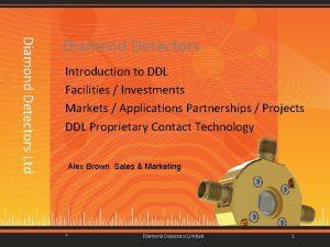 Diamond Detectors Ltd Diamond Detectors Introduction to DDL