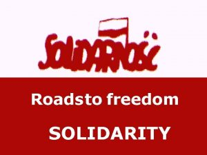 Roads to freedom SOLIDARITY Background Sandwiched between Germany