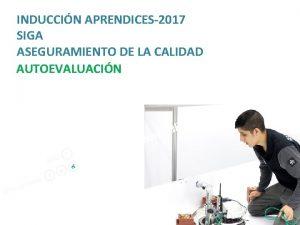 INDUCCIN APRENDICES2017 SIGA ASEGURAMIENTO DE LA CALIDAD AUTOEVALUACIN